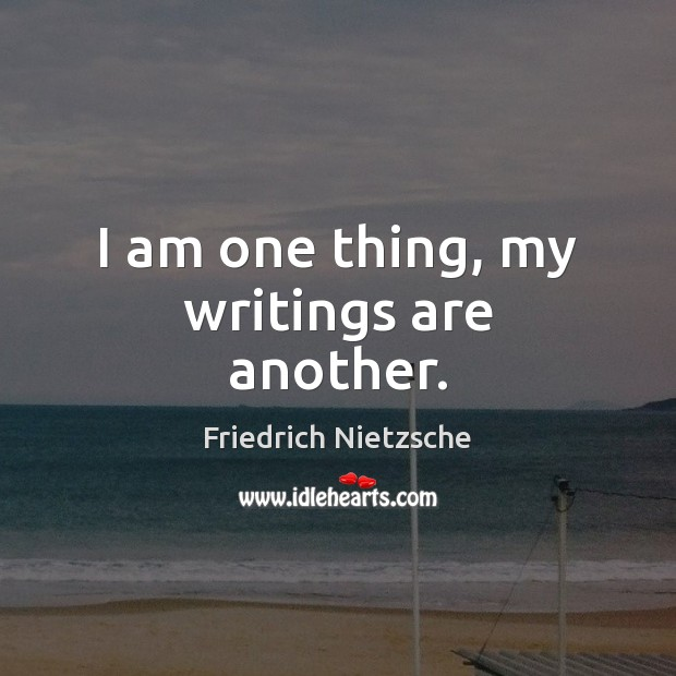 I am one thing, my writings are another. Image