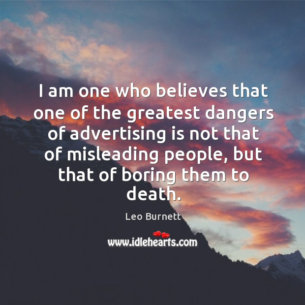 I am one who believes that one of the greatest dangers of Leo Burnett Picture Quote