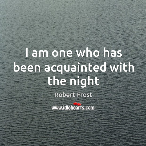 I am one who has been acquainted with the night Image