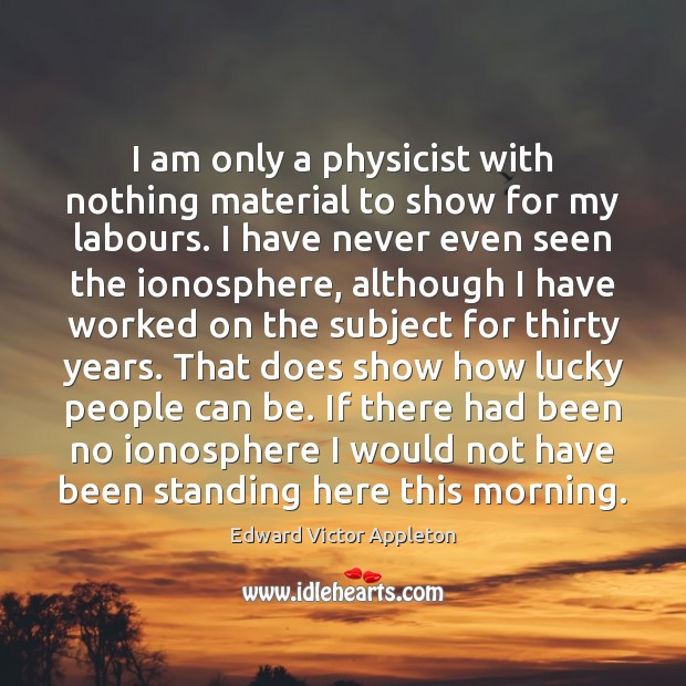 I am only a physicist with nothing material to show for my Image