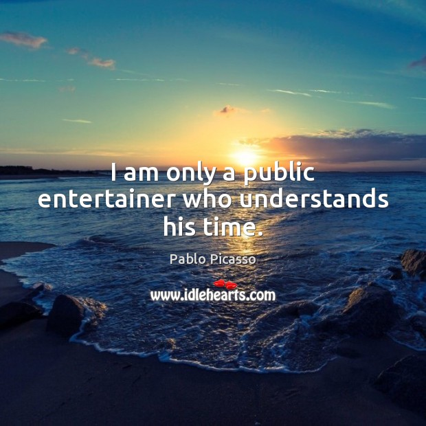 Image about I am only a public entertainer who understands his time.