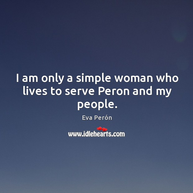 I am only a simple woman who lives to serve peron and my people. Image