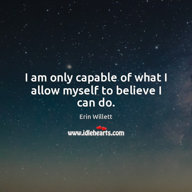 I am only capable of what I allow myself to believe I can do. Image