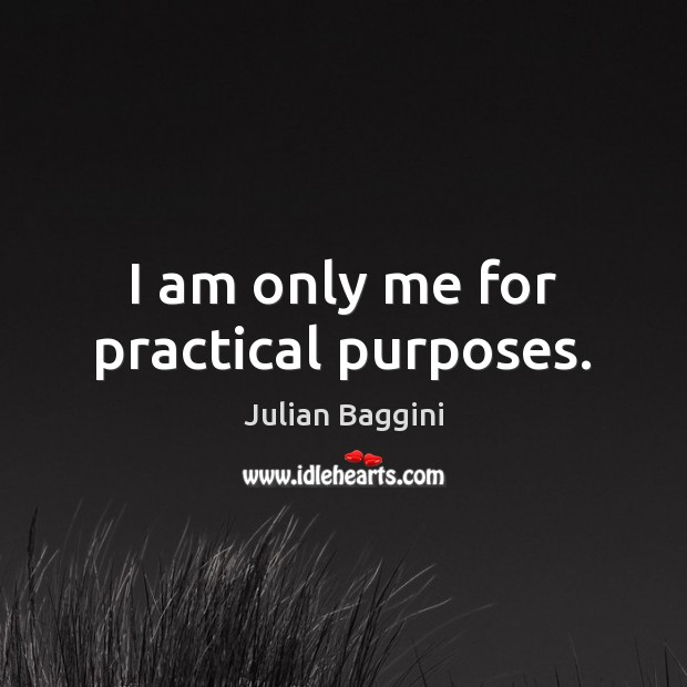 Image, I am only me for practical purposes.