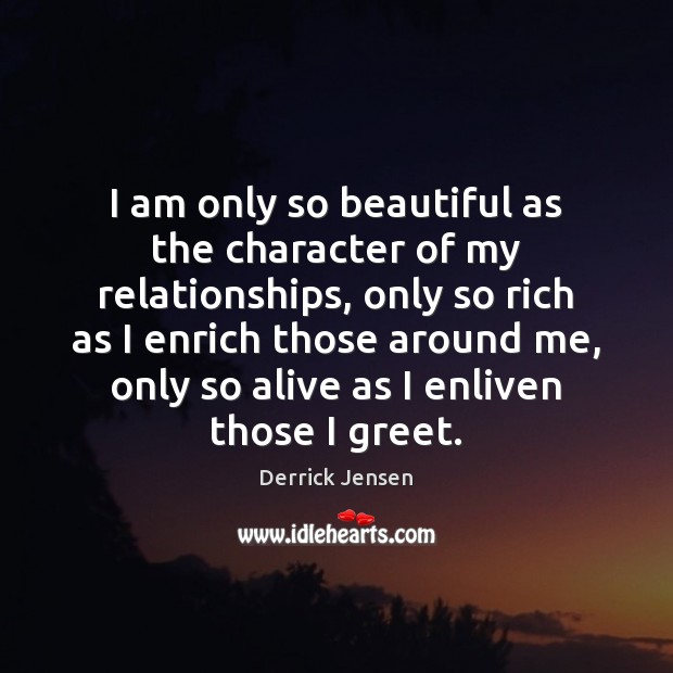 Image, I am only so beautiful as the character of my relationships, only