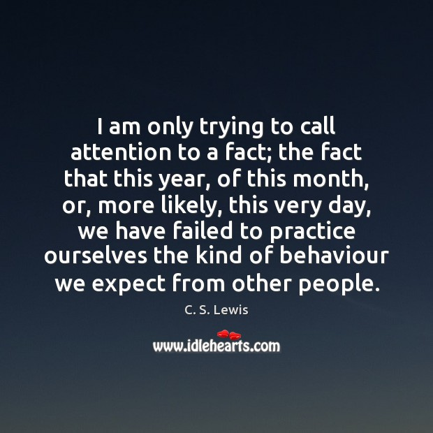I am only trying to call attention to a fact; the fact Image