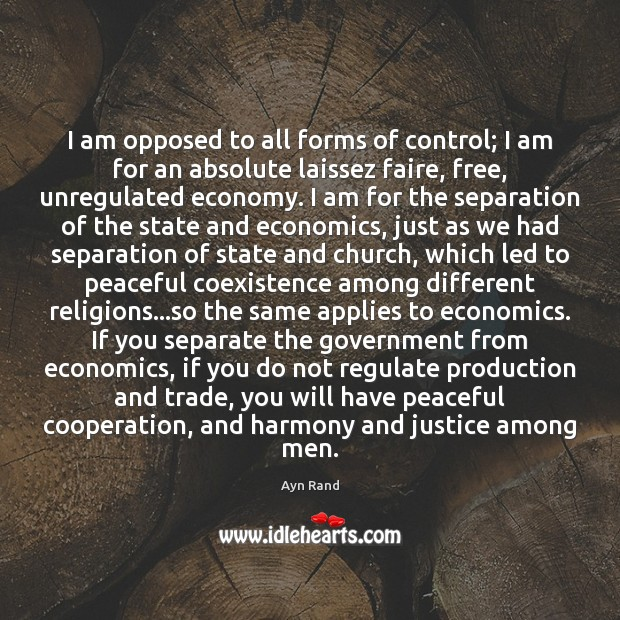 I am opposed to all forms of control; I am for an Coexistence Quotes Image