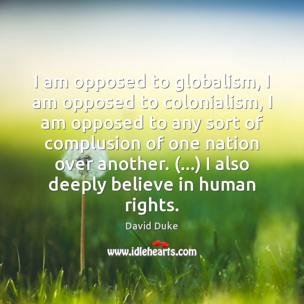 I am opposed to globalism, I am opposed to colonialism, I am David Duke Picture Quote