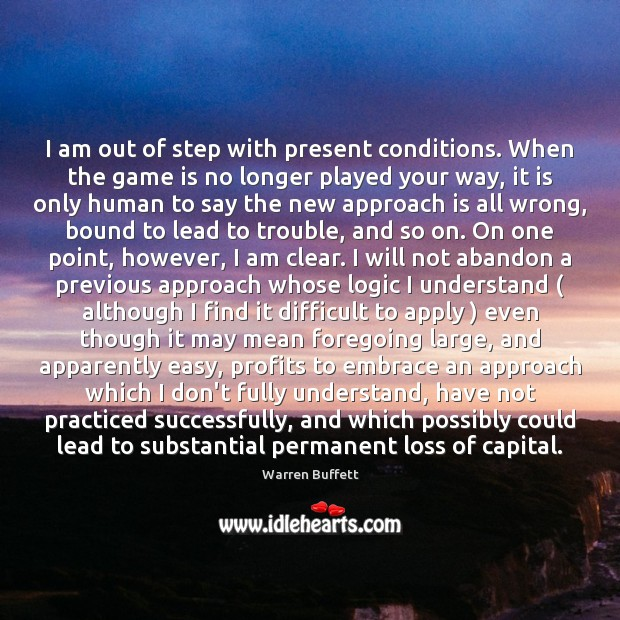 Image about I am out of step with present conditions. When the game is