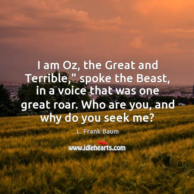 "Image, I am Oz, the Great and Terrible,"" spoke the Beast, in a"
