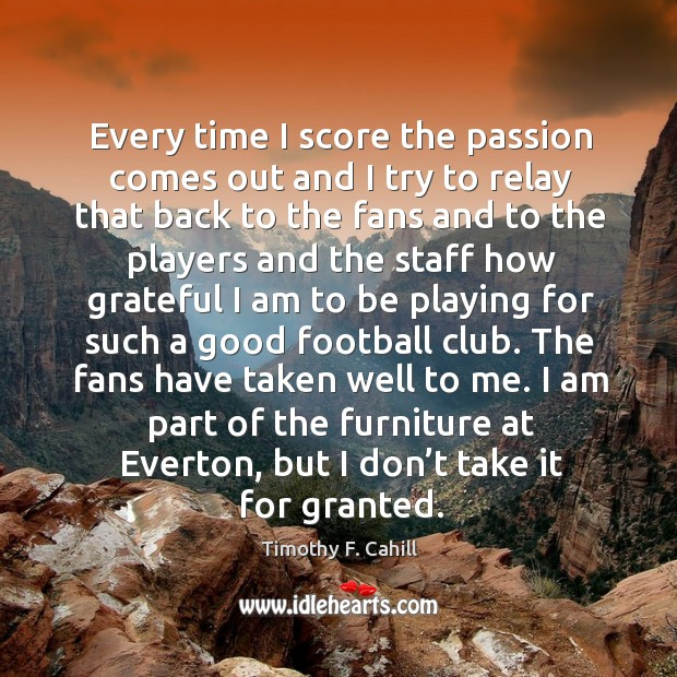 Image, I am part of the furniture at everton, but I don't take it for granted.