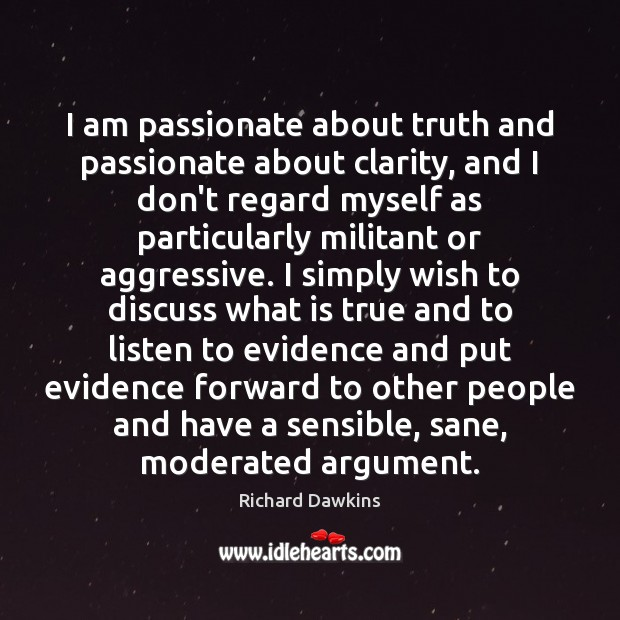 I am passionate about truth and passionate about clarity, and I don't Image