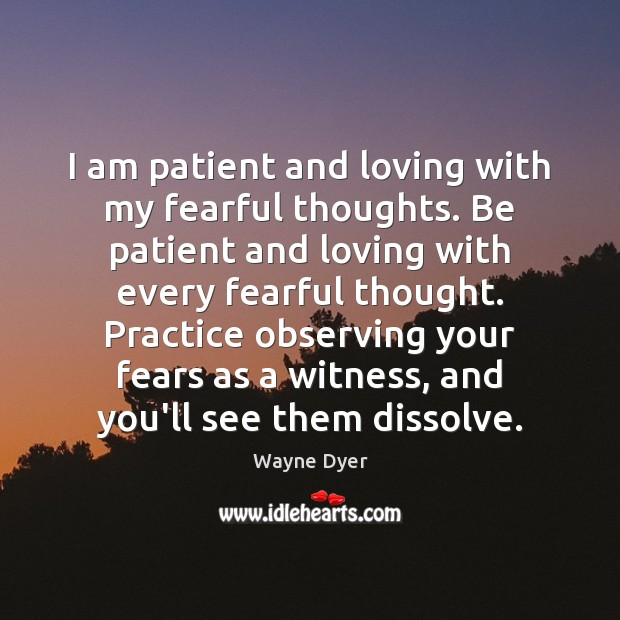 Image, I am patient and loving with my fearful thoughts. Be patient and
