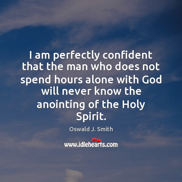 I am perfectly confident that the man who does not spend hours Image
