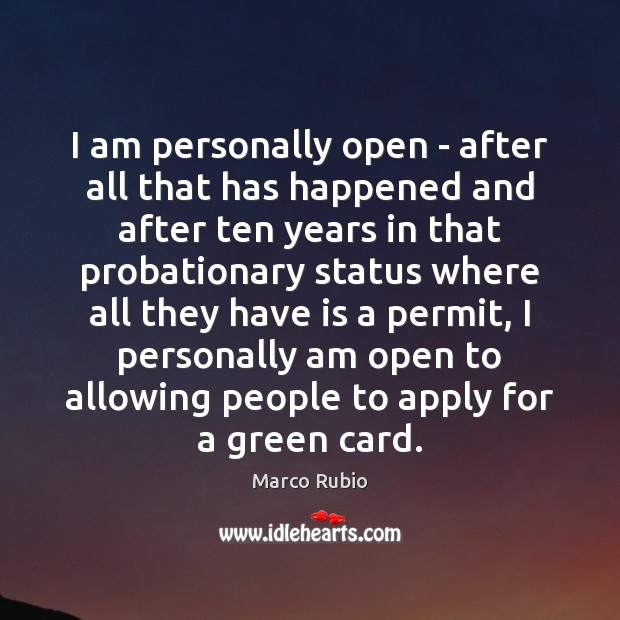 I am personally open – after all that has happened and after Marco Rubio Picture Quote