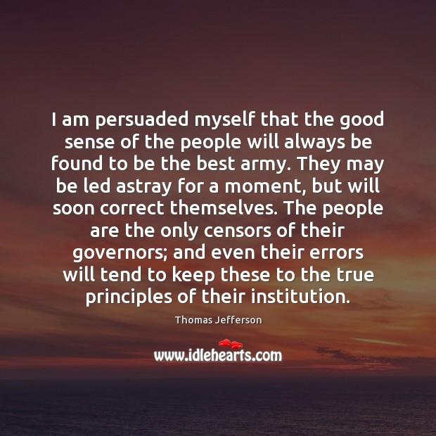 I am persuaded myself that the good sense of the people will Image