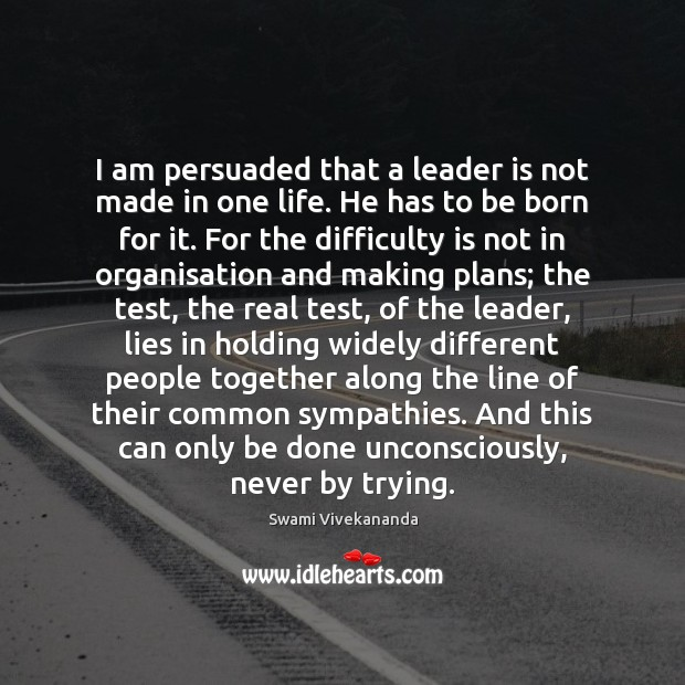 I am persuaded that a leader is not made in one life. Image