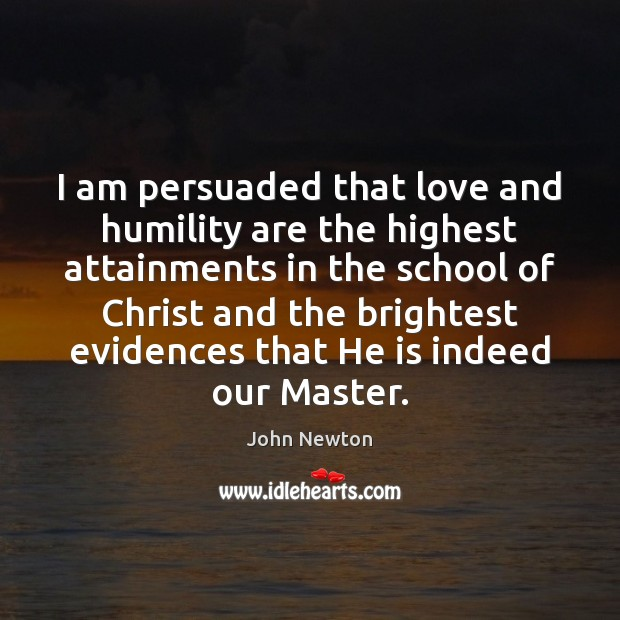 I am persuaded that love and humility are the highest attainments in Image