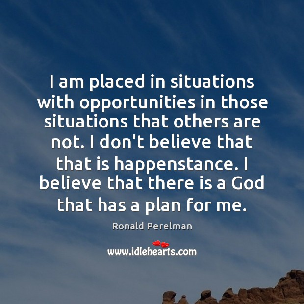 I am placed in situations with opportunities in those situations that others Image