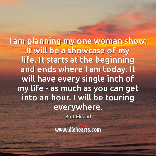 I am planning my one woman show. It will be a showcase Britt Ekland Picture Quote