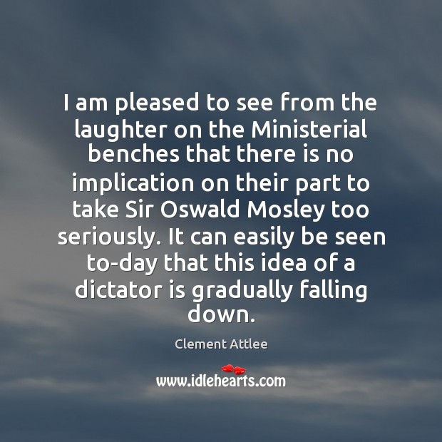 I am pleased to see from the laughter on the Ministerial benches Clement Attlee Picture Quote