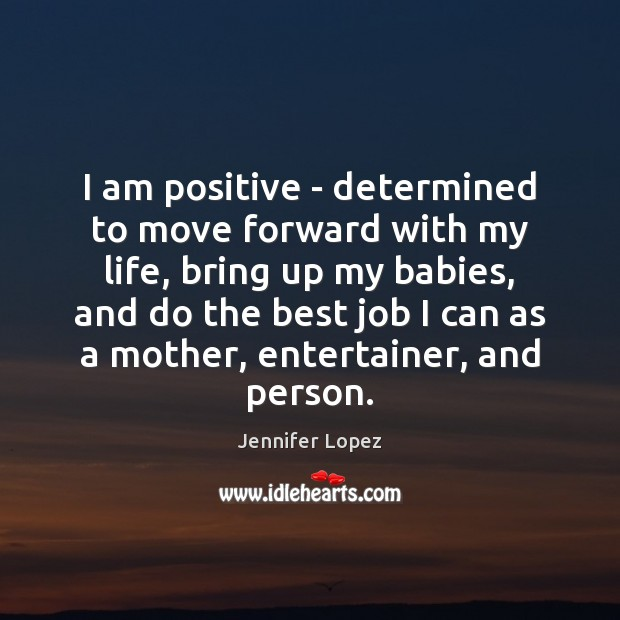 I am positive – determined to move forward with my life, bring Image