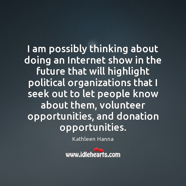 I am possibly thinking about doing an Internet show in the future Donate Quotes Image