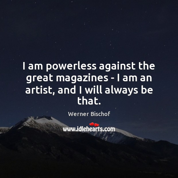 I am powerless against the great magazines – I am an artist, and I will always be that. Image