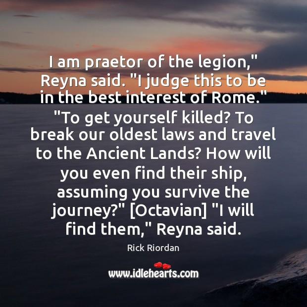 "I am praetor of the legion,"" Reyna said. ""I judge this to Image"