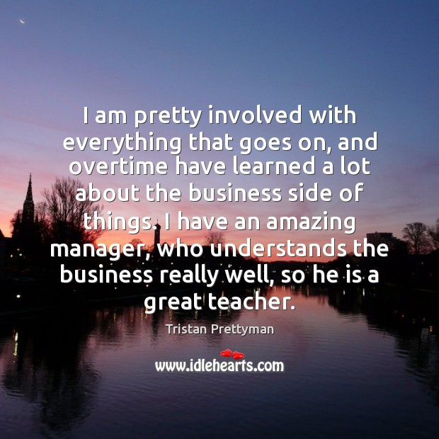 I am pretty involved with everything that goes on, and overtime have Image