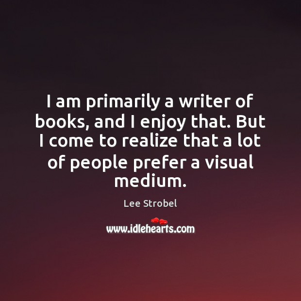 Image, I am primarily a writer of books, and I enjoy that. But