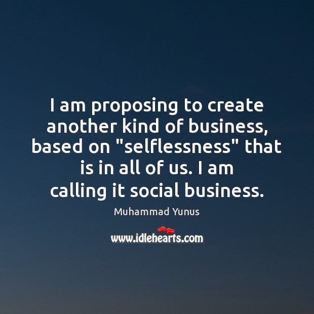 "I am proposing to create another kind of business, based on ""selflessness"" Image"