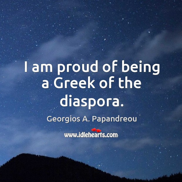 Image, I am proud of being a greek of the diaspora.