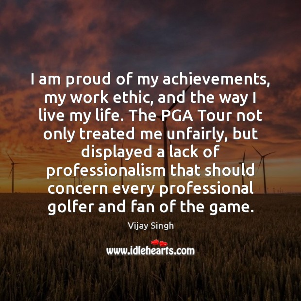 I am proud of my achievements, my work ethic, and the way Image
