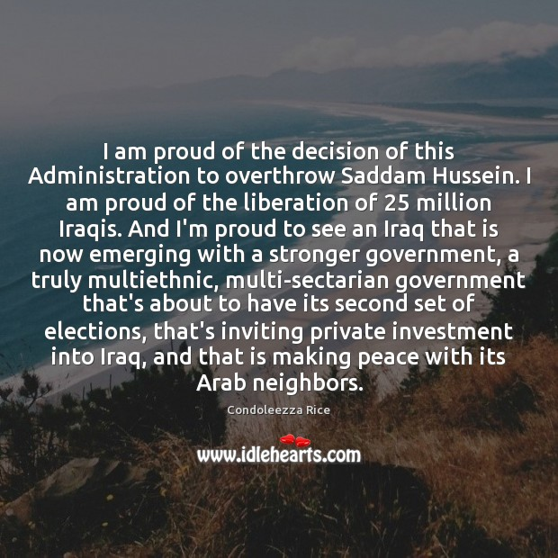 I am proud of the decision of this Administration to overthrow Saddam Image
