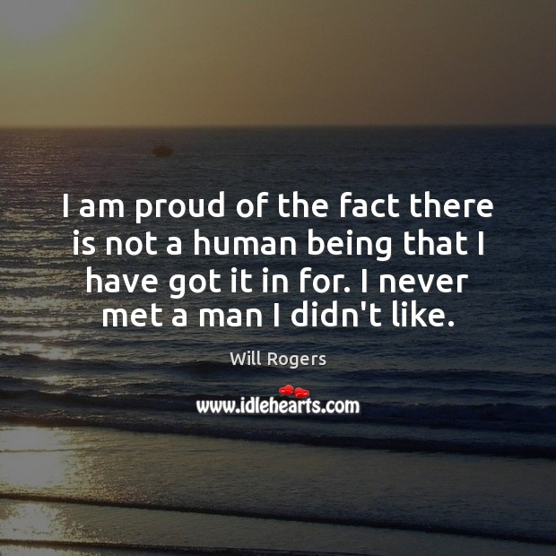 I am proud of the fact there is not a human being Image