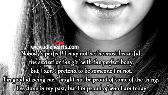 Nobody'S Perfect! I May Not Be The Most Beautiful