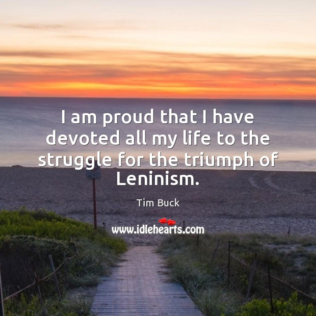 I am proud that I have devoted all my life to the struggle for the triumph of Leninism. Image