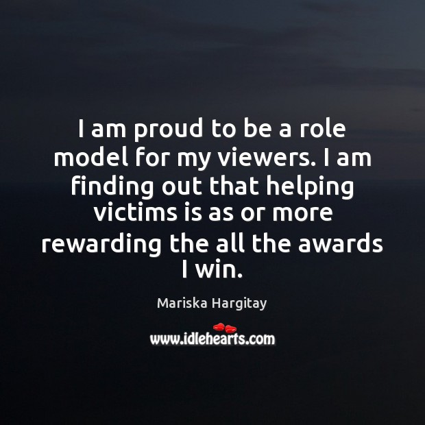 I am proud to be a role model for my viewers. I Mariska Hargitay Picture Quote