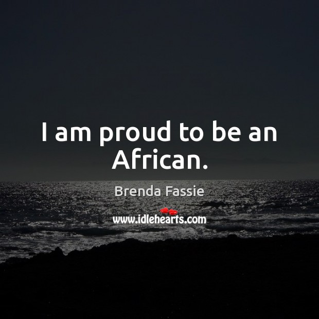 Image, I am proud to be an African.