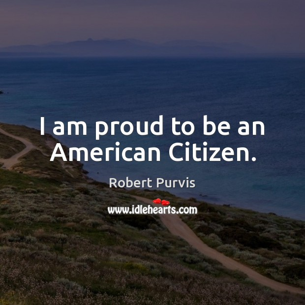Image, I am proud to be an American Citizen.