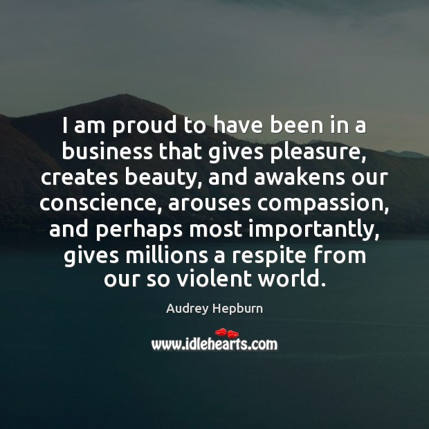 Image, I am proud to have been in a business that gives pleasure,