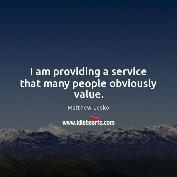 I am providing a service that many people obviously value. Image