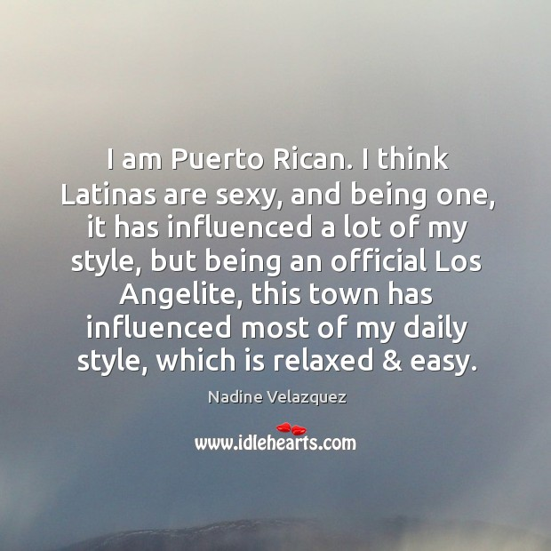 I am Puerto Rican. I think Latinas are sexy, and being one, Image