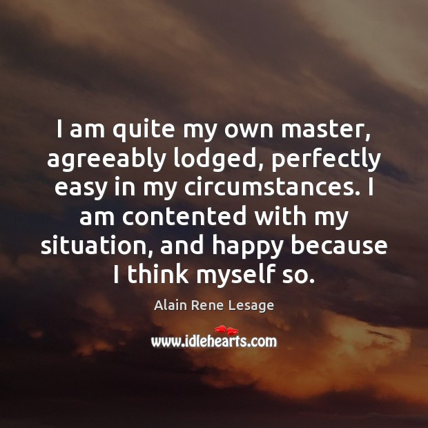 I am quite my own master, agreeably lodged, perfectly easy in my Image