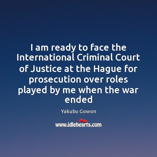 I am ready to face the International Criminal Court of Justice at Image