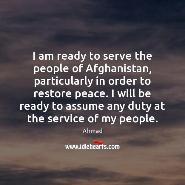 Image, I am ready to serve the people of Afghanistan, particularly in order