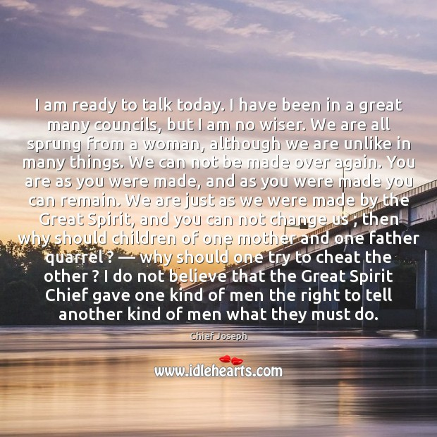 I am ready to talk today. I have been in a great Chief Joseph Picture Quote