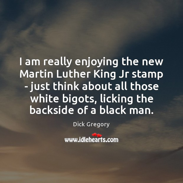 I am really enjoying the new Martin Luther King Jr stamp – Dick Gregory Picture Quote