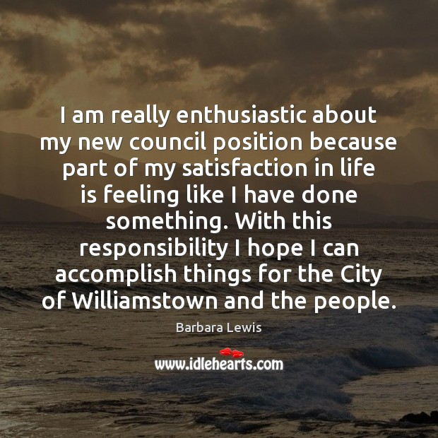 I am really enthusiastic about my new council position because part of Image